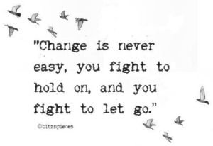 change is never eas