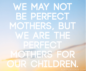 We-may-not-be-perfect-mothers-but-we-are-the-perfect-mothers-for-our-children.